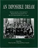 img - for An Impossible Dream: Hong Kong University from Foundation to Re-establishment, 1910-1950 by Kit-ching Chan Lau Cunich Peter (2003-02-13) Hardcover book / textbook / text book