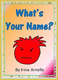 (FREE on 6/18) What's Your Name - Kids Story Book About Friendship For Kids Ages 4 To 8 by Irina Arnelle - http://eBooksHabit.com