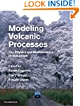 Modeling Volcanic Processes: The Phys...