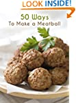 50 Ways to Make a Meatball: The 50 Mo...