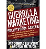img - for [(Guerrilla Marketing for a Bulletproof Career: How to Attract Ongoing Opportunities in Perpetually Gut Wrenching Times, for Entrepreneurs, Employees, and Everyone in Between )] [Author: Jay Conrad Levinson] [May-2011] book / textbook / text book