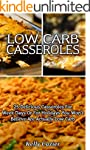 Low Carb Casseroles: 25 Delicious Cas...