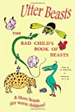 Utter Beasts: The Bad Child's Book of Beasts and More Beasts (for Worse Children)