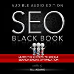 SEO Black Book: A Guide to the Search Engine Optimization Industry's Secrets: The SEO Series, Volume 1 | R. L. Adams