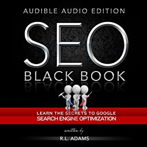 SEO Black Book: A Guide to the Search Engine Optimization Industry's Secrets: The SEO Series, Volume 1 | [R. L. Adams]