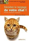echange, troc Valérie Dramard - Décodez le langage de votre chat ! : Postures, miaulements, marquages