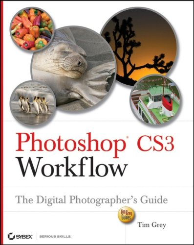 Photoshop CS3 Workflow: The Digital Photographer's Guide (Tim Grey Guides)