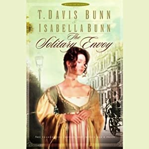 The Solitary Envoy: The Heirs of Acadia, Book 1 | [T. Davis Bunn, Isabella Bunn]