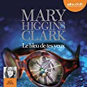 Le bleu de tes yeux Audiobook by Mary Higgins Clark Narrated by Marcha Van Boven