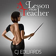 A Lesson from Teacher: Teacher Sex, Book 1 Audiobook by C J Edwards Narrated by C J Edwards