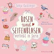 Rosen und Seifenblasen (Verliebt in Serie 1) | Sonja Kaiblinger