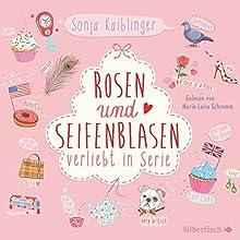 Rosen und Seifenblasen (Verliebt in Serie 1) Hörbuch von Sonja Kaiblinger Gesprochen von: Marie-Luise Schramm