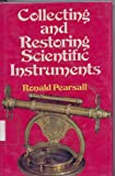 img - for Collecting and restoring scientific instruments book / textbook / text book