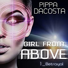 Betrayal: Girl from Above, Book 1 Audiobook by Pippa DaCosta Narrated by Jeff Hays