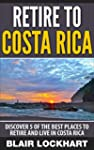 Retire To Costa Rica: Discover 5 of t...
