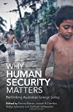 img - for Why Human Security Matters: Rethinking Australian Foreign Policy book / textbook / text book