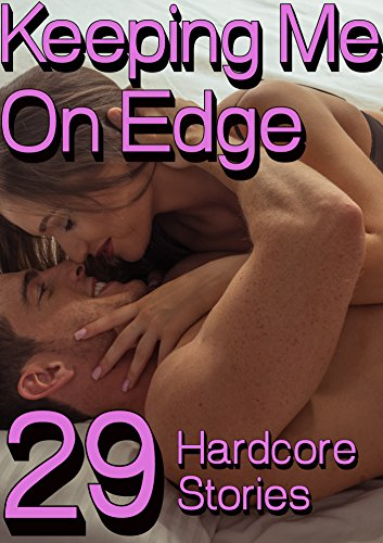 Keeping Me On Edge: Huge 29 Book Collection of Hot Sexy Alpha Males going in Hard, Rough, and Deep,  Taboo Bundle (Woman On The Edge Of Time compare prices)