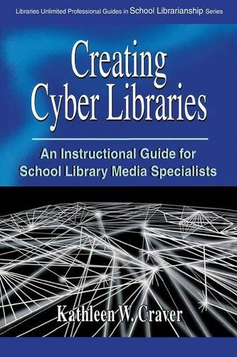 Creating Cyber Libraries: An Instructional Guide for School Library Media Specialists (Greenwood Professional Guides in School Librarianship)