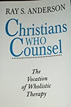 Christians Who Counsel: The Vocation of Wholistic Therapy