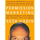 Permission Marketing: Turning Strangers into Friends and Friends into Customers ~ Seth Godin