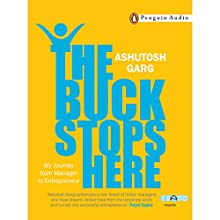 The Buck Stops Here (       UNABRIDGED) by Ashutosh Garg Narrated by Sanjeev Gupta