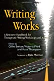 Writing Works: A Resource Handbook for Therapeutic Writing Workshops and Activities (Writing for Therapy or Personal Development)