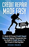 Credit Repair Made Easy: 11 Quick & Proven Credit Repair Secrets Helping Thousands Like You Build a Credit Score to Be Proud of Starting Now