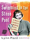 Lynn Peril Swimming in the Steno Pool: A Retro Guide to Making It in the Office