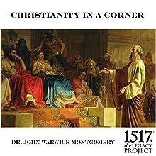 Christianity in a Corner Speech by John Warwick Montgomery Narrated by John Warwick Montgomery