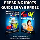 Freaking Idiots Guide eBay Bundle (eBay Selling Made Easy)