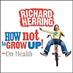 On Health: How Not to Grow Up | Richard Herring