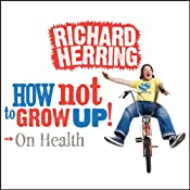 On Health: How Not to Grow Up | [Richard Herring]