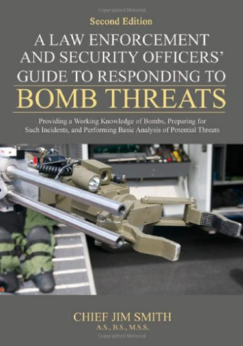 A Law Enforcement and Security Officers' Guide to Responding to Bomb Threats: Providing a Working Knowledge of Bombs, Preparing for Such Incidents, and Performing Basic Analysis of Potential Threats