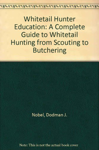 Whitetail Hunter Education: A Complete Guide to Whitetail Hunting from Scouting to Butchering (Complete Guide To Butchering compare prices)