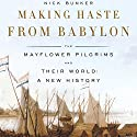 Making Haste from Babylon (       UNABRIDGED) by Nick Bunker Narrated by Bernadette Dunne
