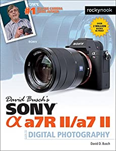 David Busch's Sony Alpha a7R II/a7 II Guide to Digital Photography