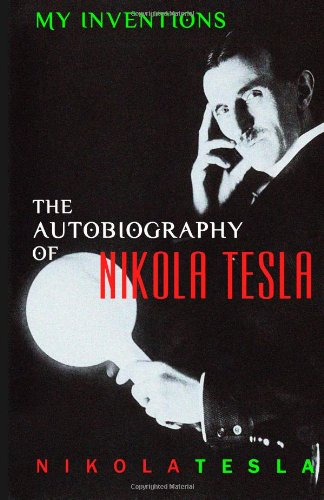 My Inventions: Autobiography of Nikola Tesla