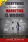 img - for Everything You Know About Marketing Is Wrong!:: How to Immediately Generate More Leads, Attract More Clients and Make More Money book / textbook / text book