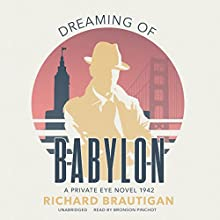 Dreaming of Babylon: A Private Eye Novel 1942 | Livre audio Auteur(s) : Richard Brautigan Narrateur(s) : Bronson Pinchot