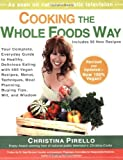 Cooking the Whole Foods Way: Your Complete, Everyday Guide to Healthy, Delicious Eating with 500 Vegan Recipes, Menus, Techniques, Meal Planning, B Christina Pirello