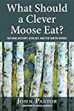 img - for What Should a Clever Moose Eat?: Natural History, Ecology, and the North Woods book / textbook / text book