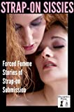 img - for Strap-on Sissies: Forced Femme Stories of Strap-on Submission book / textbook / text book