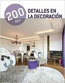 Detalles en la Decoración / Details in the Décor (200 Tips) (Spanish