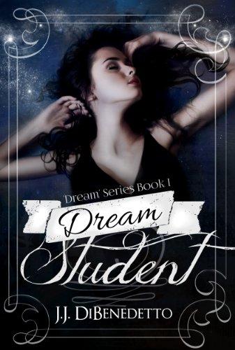 Book: Dream Student (Dreams, book 1) by J.J. DiBenedetto