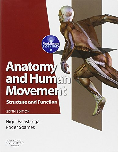 Anatomy and Human Movement: Structure and function, 6e (Physiotherapy Essentials), by Nigel Palastanga MA  BA  FCSP  DMS  DipTP, Roger W.
