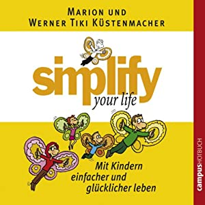 Simplify Your Life - Mit Kindern einfacher und glücklicher leben Hörbuch