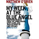 My Week at the Blue Angel: And Other Stories from the Storm Drains, Strip Clubs, and Trailer Parks of Las Vegas ~ Matthew O'Brien