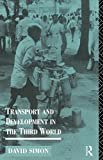 Transport and Development in the Third World (Routledge Introductions to Development) (0415119057) by Simon, David