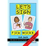 Let's Sign for Work: BSL Guide for Service Providersby Cath Smith