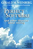 Perfect Software: And Other Illusions about Testing (0932633692) by Gerald M. Weinberg